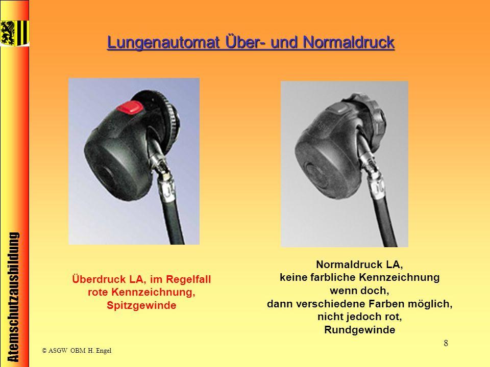 Atemschutzausbildung © ASGW OBM H. Engel 8 Überdruck LA, im Regelfall rote Kennzeichnung, Spitzgewinde Normaldruck LA, keine farbliche Kennzeichnung w