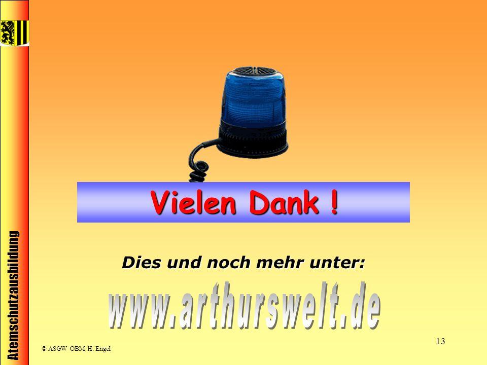 Atemschutzausbildung © ASGW OBM H. Engel 13 Vielen Dank ! Dies und noch mehr unter: