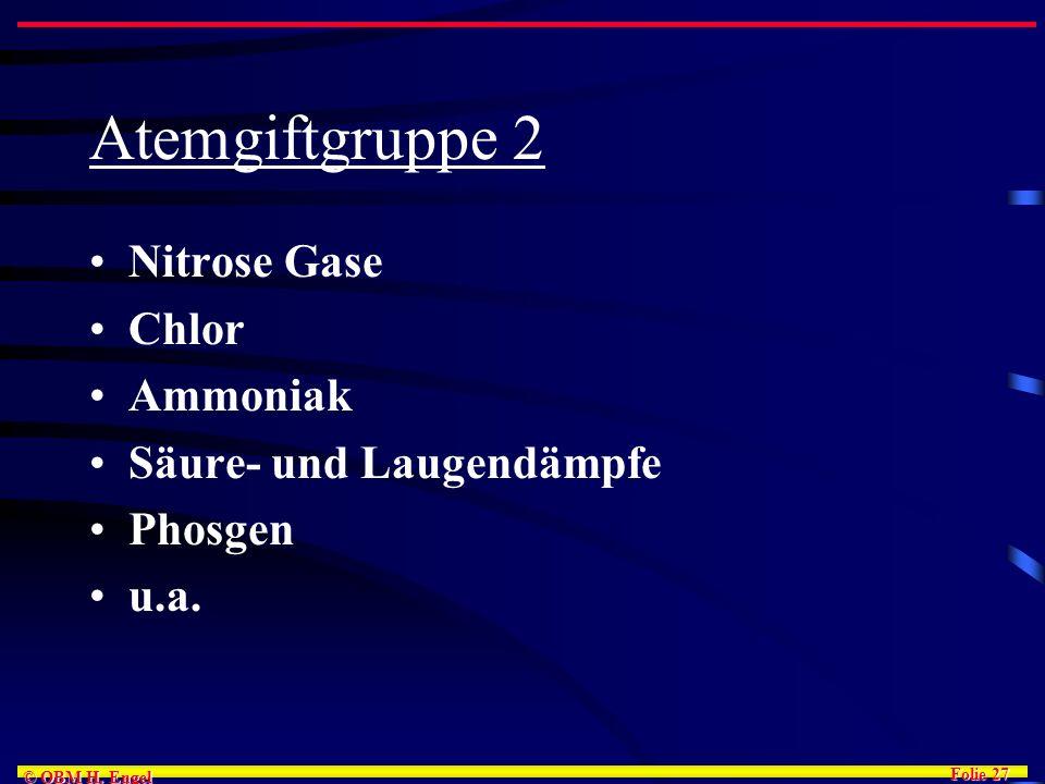 Folie 27 © OBM H. Engel Atemgiftgruppe 2 Nitrose Gase Chlor Ammoniak Säure- und Laugendämpfe Phosgen u.a.