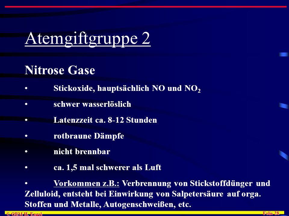 Folie 28 © OBM H. Engel Atemgiftgruppe 2 Nitrose Gase Stickoxide, hauptsächlich NO und NO 2 schwer wasserlöslich Latenzzeit ca. 8-12 Stunden rotbraune