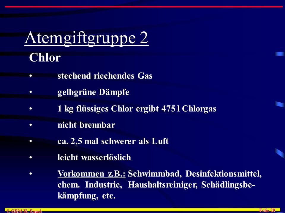 Folie 29 © OBM H. Engel Atemgiftgruppe 2 Chlor stechend riechendes Gas gelbgrüne Dämpfe 1 kg flüssiges Chlor ergibt 475 l Chlorgas nicht brennbar ca.
