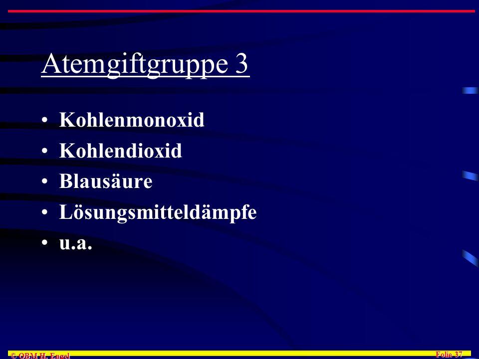 Folie 37 © OBM H. Engel Atemgiftgruppe 3 Kohlenmonoxid Kohlendioxid Blausäure Lösungsmitteldämpfe u.a.