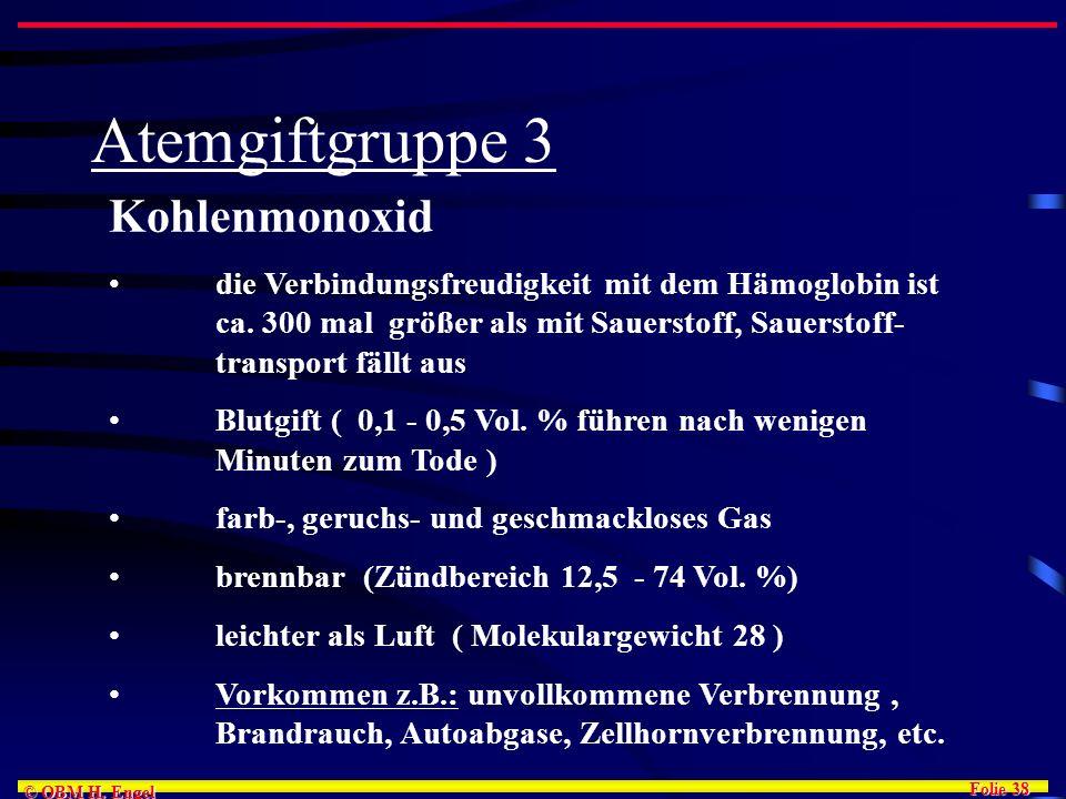 Folie 38 © OBM H. Engel Atemgiftgruppe 3 Kohlenmonoxid die Verbindungsfreudigkeit mit dem Hämoglobin ist ca. 300 mal größer als mit Sauerstoff, Sauers
