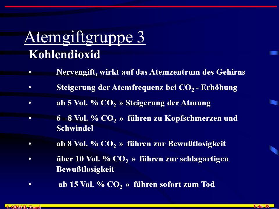 Folie 39 © OBM H. Engel Atemgiftgruppe 3 Kohlendioxid Nervengift, wirkt auf das Atemzentrum des Gehirns Steigerung der Atemfrequenz bei CO 2 - Erhöhun