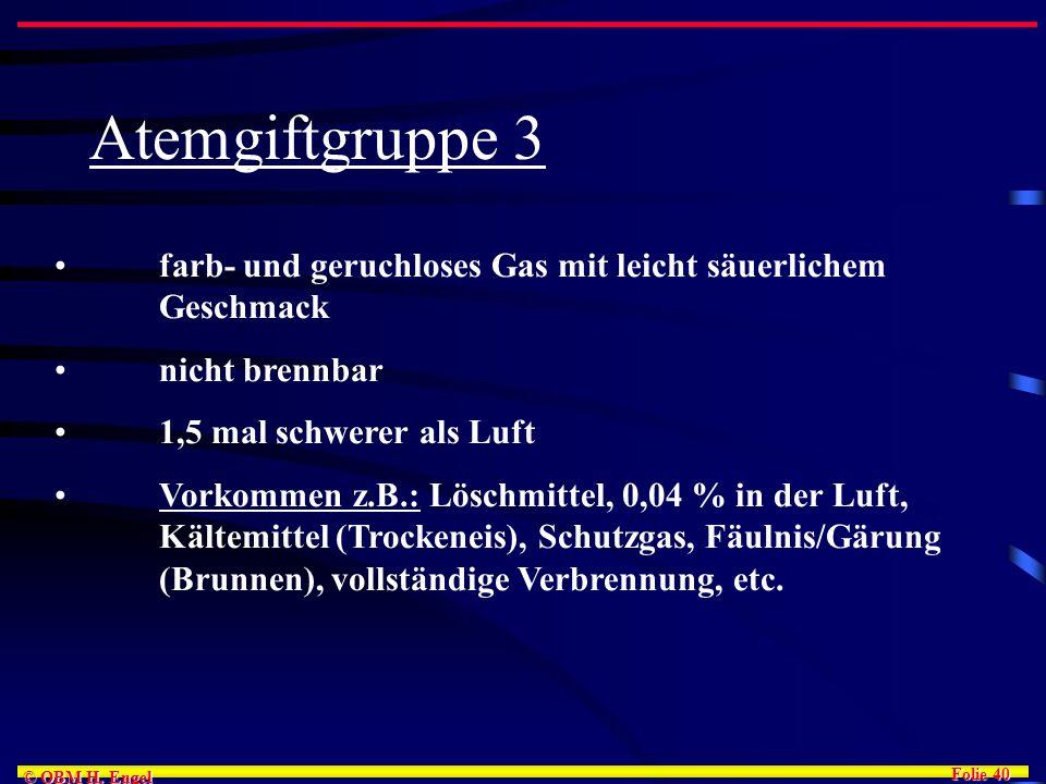 Folie 40 © OBM H. Engel Atemgiftgruppe 3 farb- und geruchloses Gas mit leicht säuerlichem Geschmack nicht brennbar 1,5 mal schwerer als Luft Vorkommen