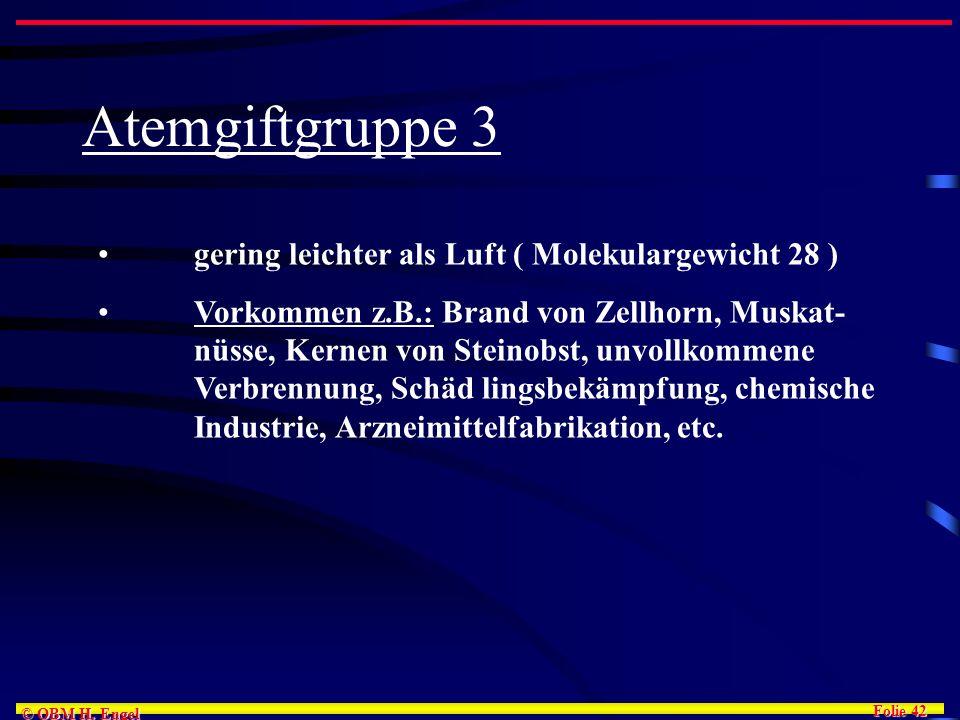 Folie 42 © OBM H. Engel Atemgiftgruppe 3 gering leichter als Luft ( Molekulargewicht 28 ) Vorkommen z.B.: Brand von Zellhorn, Muskat- nüsse, Kernen vo