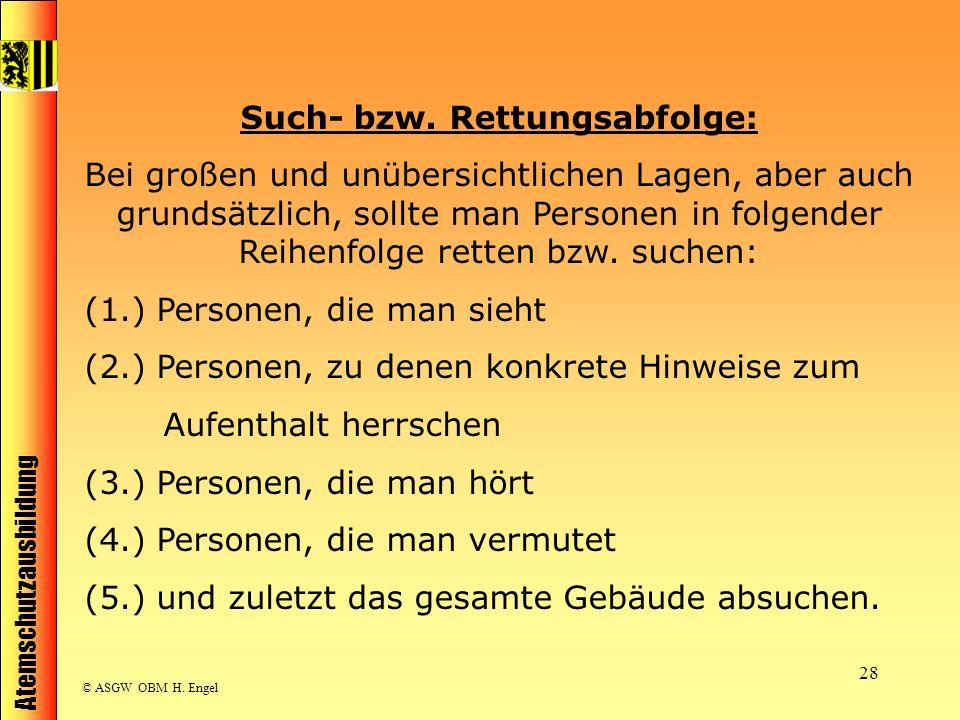 Atemschutzausbildung © ASGW OBM H. Engel 28 Such- bzw. Rettungsabfolge: Bei großen und unübersichtlichen Lagen, aber auch grundsätzlich, sollte man Pe