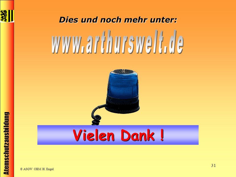 Atemschutzausbildung © ASGW OBM H. Engel 31 Vielen Dank ! Dies und noch mehr unter: