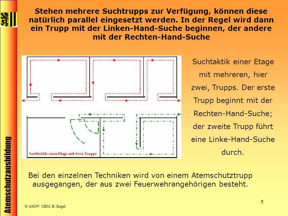 Atemschutzausbildung © ASGW OBM H. Engel 5 Stehen mehrere Suchtrupps zur Verfügung, können diese natürlich parallel eingesetzt werden. In der Regel wi