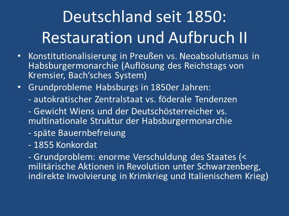Deutschland seit 1850: Restauration und Aufbruch II Konstitutionalisierung in Preußen vs. Neoabsolutismus in Habsburgermonarchie (Auflösung des Reichs