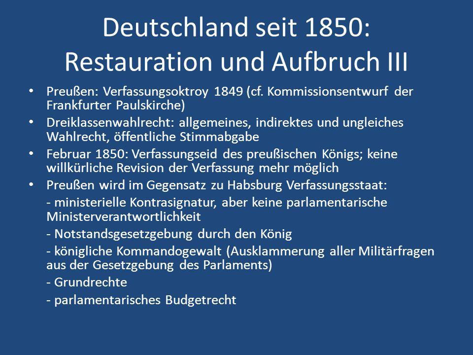 Deutschland seit 1850: Restauration und Aufbruch III Preußen: Verfassungsoktroy 1849 (cf. Kommissionsentwurf der Frankfurter Paulskirche) Dreiklassenw