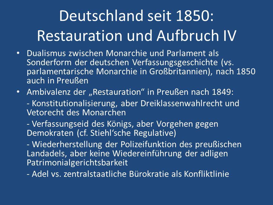 Deutschland seit 1850: Restauration und Aufbruch IV Dualismus zwischen Monarchie und Parlament als Sonderform der deutschen Verfassungsgeschichte (vs.