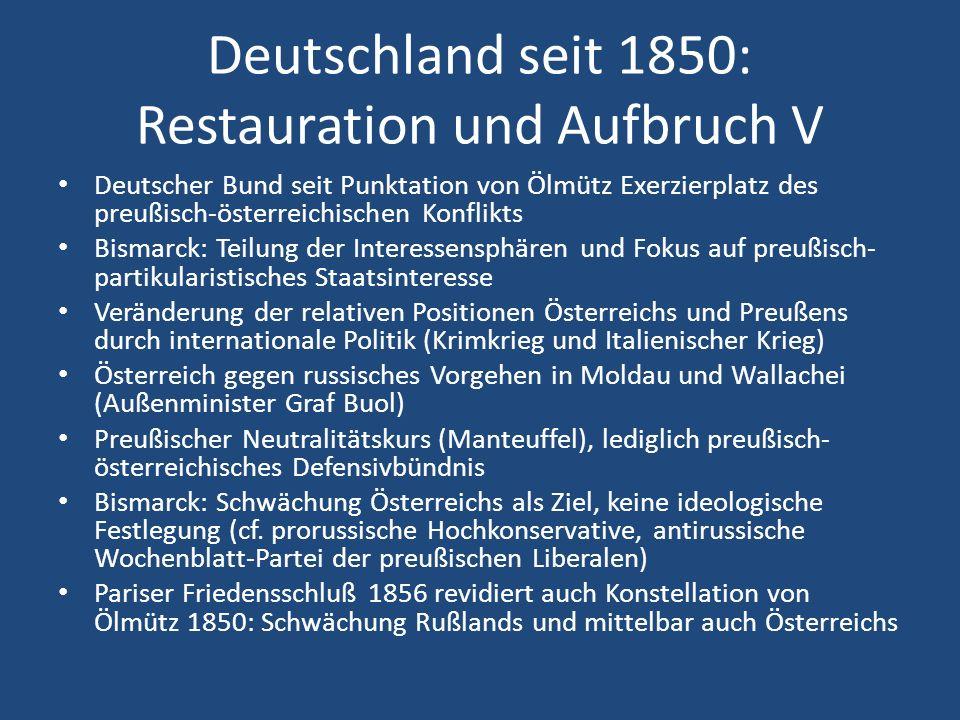 Deutschland seit 1850: Restauration und Aufbruch VI Italienischer Krieg 1859/61: keine Bundeshilfe für Österreich (preußische Bedingungen: Kommandogewalt und Parität im Dt.