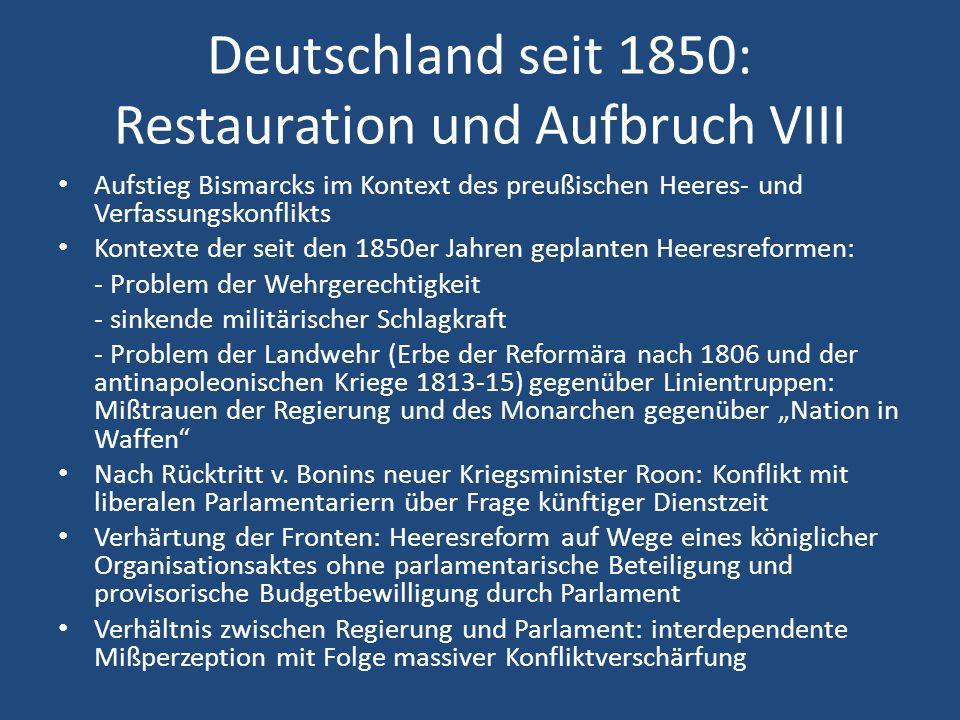 Deutschland seit 1850: Restauration und Aufbruch VIII Aufstieg Bismarcks im Kontext des preußischen Heeres- und Verfassungskonflikts Kontexte der seit