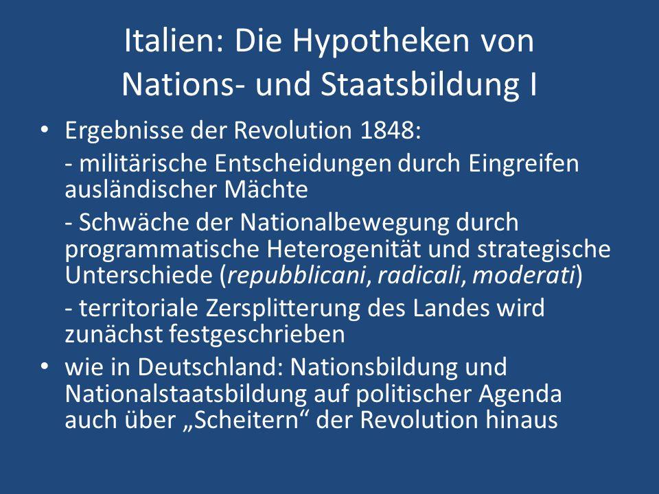 Italien: Die Hypotheken von Nations- und Staatsbildung I Ergebnisse der Revolution 1848: - militärische Entscheidungen durch Eingreifen ausländischer