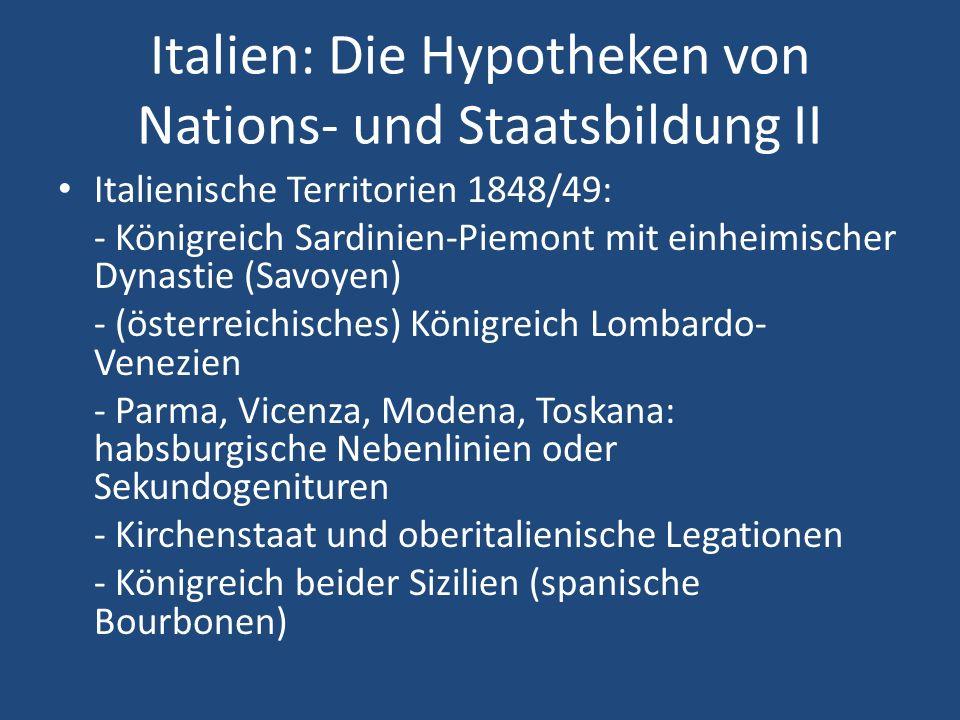Italien: Die Hypotheken von Nations- und Staatsbildung II Italienische Territorien 1848/49: - Königreich Sardinien-Piemont mit einheimischer Dynastie