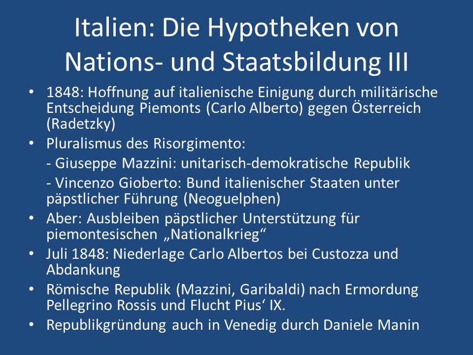 Italien: Die Hypotheken von Nations- und Staatsbildung III 1848: Hoffnung auf italienische Einigung durch militärische Entscheidung Piemonts (Carlo Al