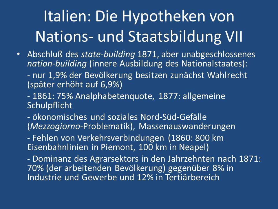 Italien: Die Hypotheken von Nations- und Staatsbildung VII Abschluß des state-building 1871, aber unabgeschlossenes nation-building (innere Ausbildung