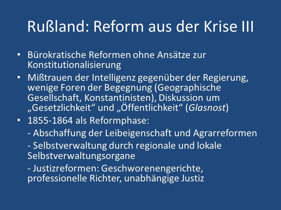 Rußland: Reform aus der Krise III Bürokratische Reformen ohne Ansätze zur Konstitutionalisierung Mißtrauen der Intelligenz gegenüber der Regierung, we