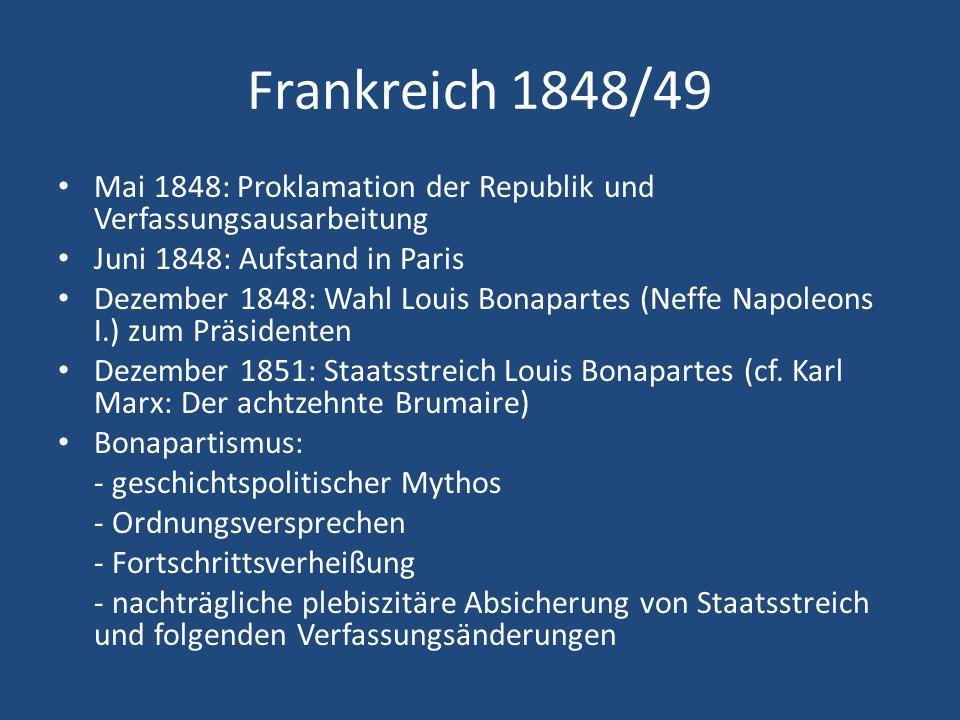 Frankreich 1848/49 Mai 1848: Proklamation der Republik und Verfassungsausarbeitung Juni 1848: Aufstand in Paris Dezember 1848: Wahl Louis Bonapartes (