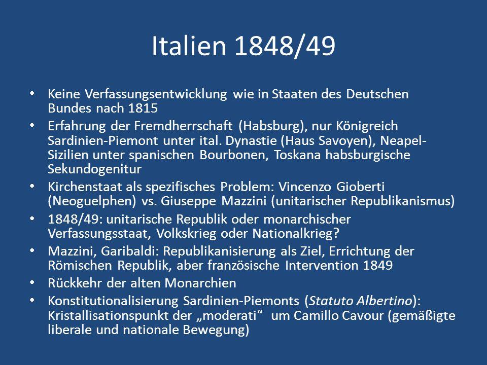 Italien 1848/49 Keine Verfassungsentwicklung wie in Staaten des Deutschen Bundes nach 1815 Erfahrung der Fremdherrschaft (Habsburg), nur Königreich Sa