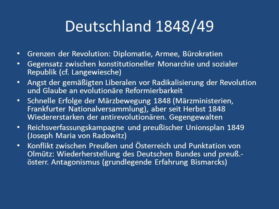 Deutschland 1848/49 Grenzen der Revolution: Diplomatie, Armee, Bürokratien Gegensatz zwischen konstitutioneller Monarchie und sozialer Republik (cf. L