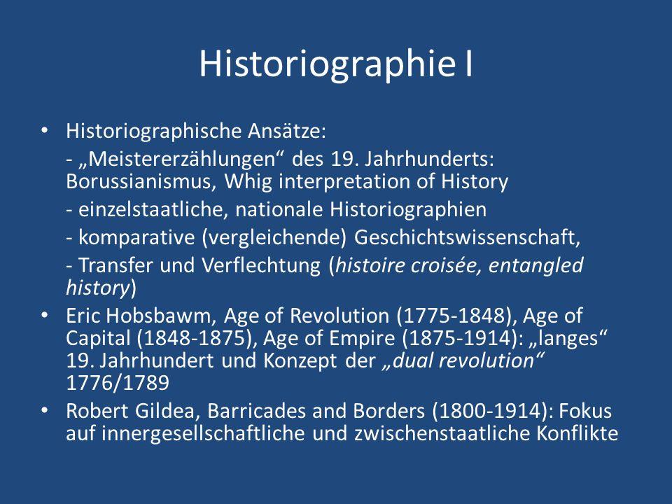 Historiographie I Historiographische Ansätze: - Meistererzählungen des 19. Jahrhunderts: Borussianismus, Whig interpretation of History - einzelstaatl
