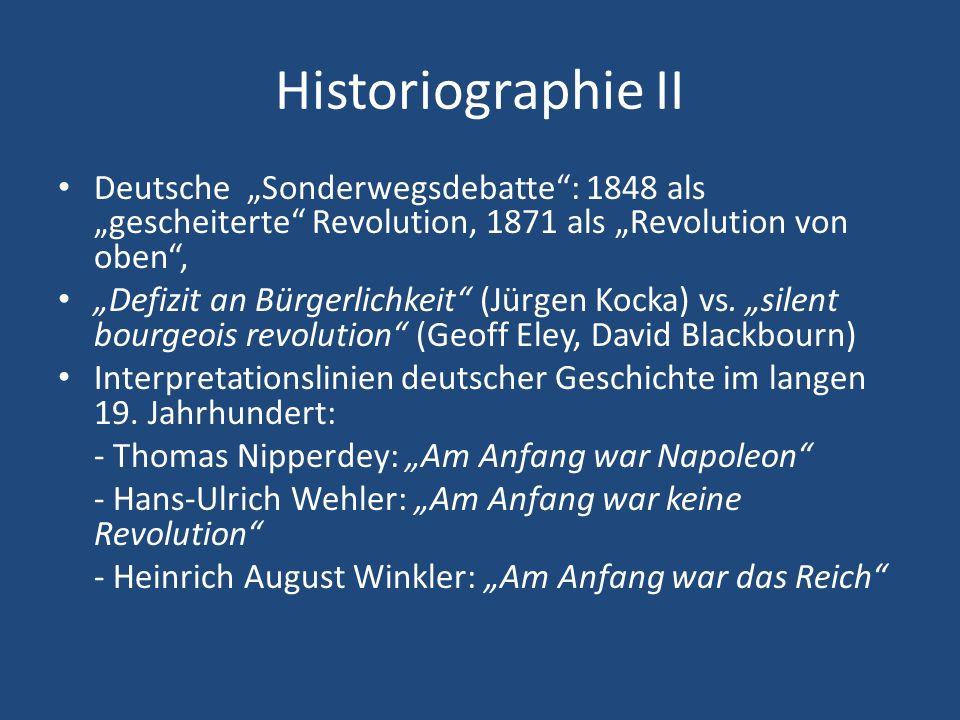 Historiographie II Deutsche Sonderwegsdebatte: 1848 als gescheiterte Revolution, 1871 als Revolution von oben, Defizit an Bürgerlichkeit (Jürgen Kocka