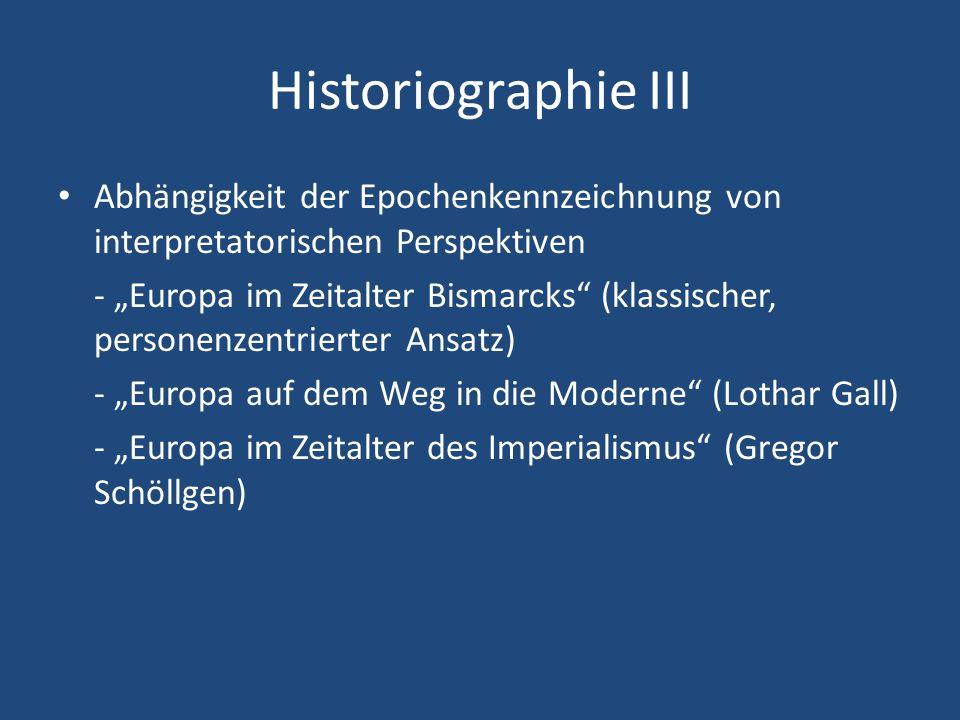 Historiographie III Abhängigkeit der Epochenkennzeichnung von interpretatorischen Perspektiven - Europa im Zeitalter Bismarcks (klassischer, personenz