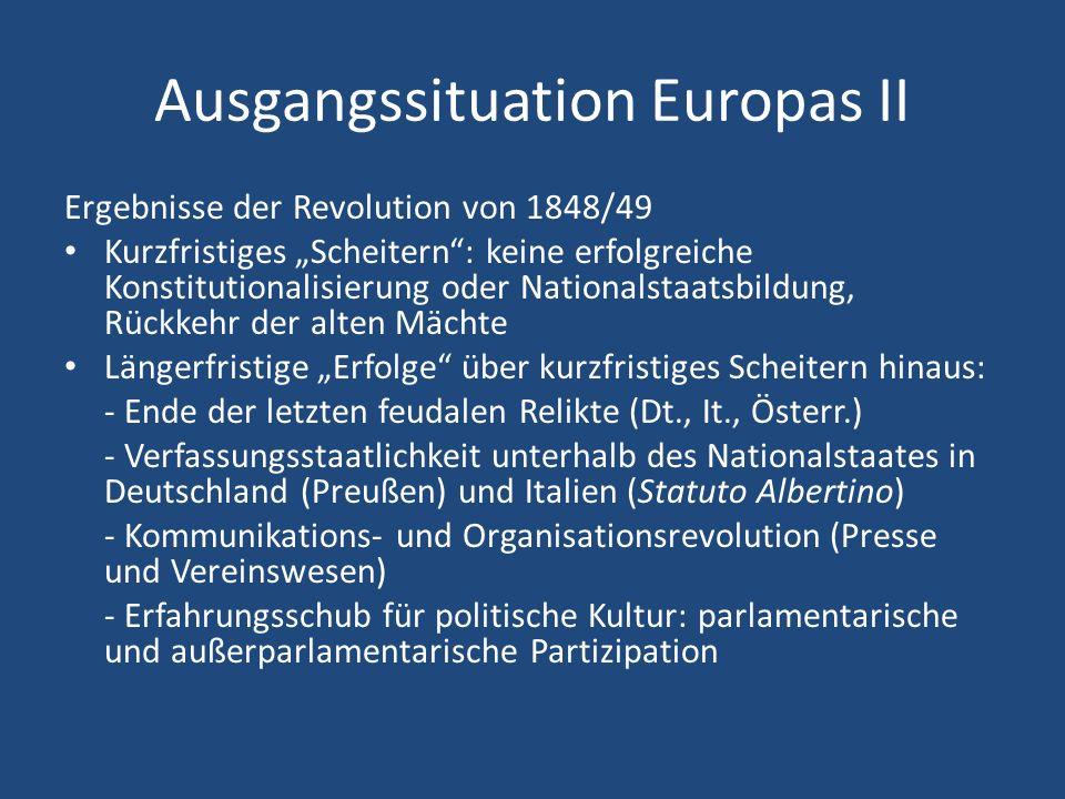 Ausgangssituation Europas II Ergebnisse der Revolution von 1848/49 Kurzfristiges Scheitern: keine erfolgreiche Konstitutionalisierung oder Nationalsta