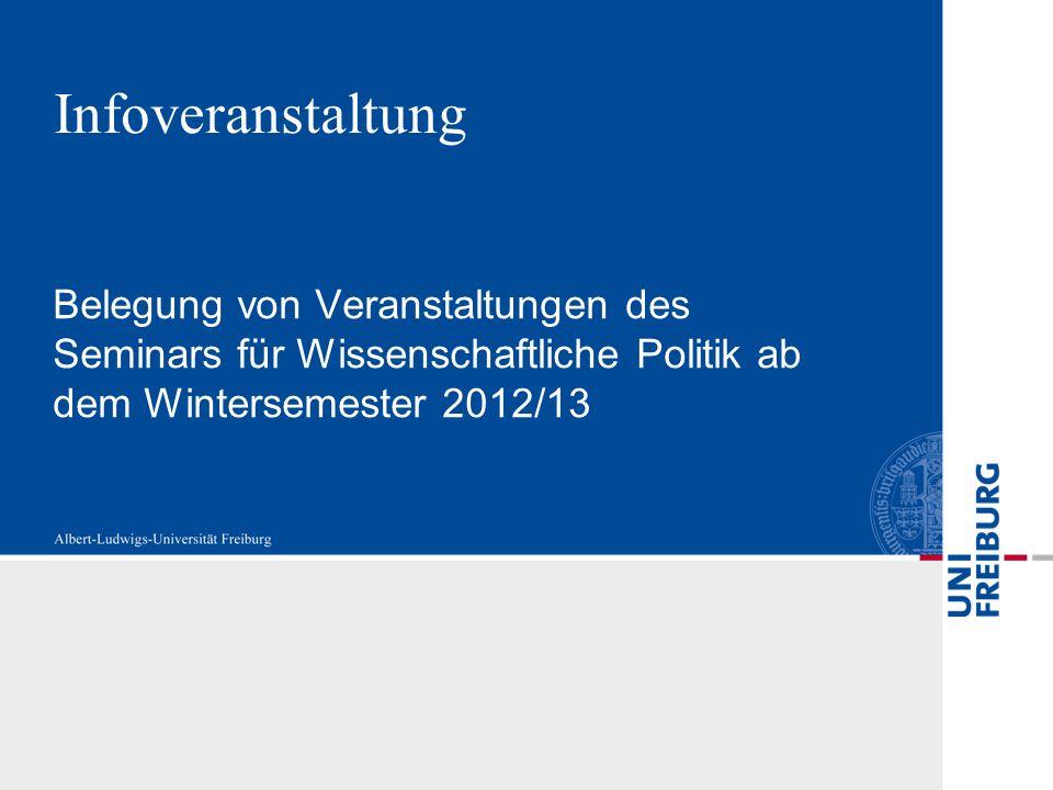 Infoveranstaltung Belegung von Veranstaltungen des Seminars für Wissenschaftliche Politik ab dem Wintersemester 2012/13