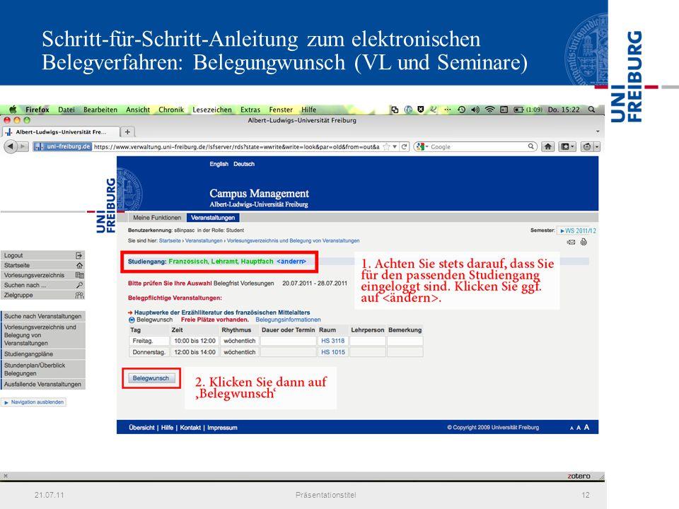 21.07.11Präsentationstitel12 Schritt-für-Schritt-Anleitung zum elektronischen Belegverfahren: Belegungwunsch (VL und Seminare)