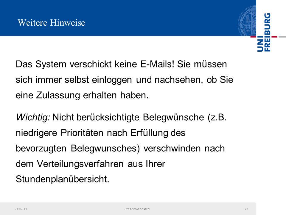 21.07.11Präsentationstitel21 Weitere Hinweise Das System verschickt keine E-Mails.
