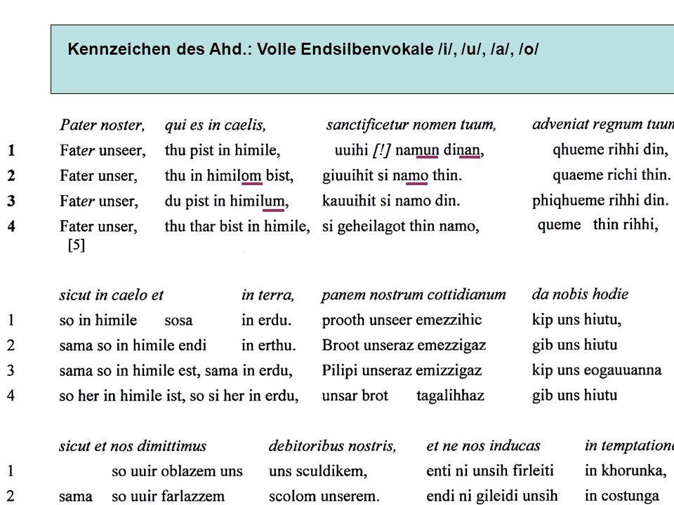 Kennzeichen des Ahd.: Volle Endsilbenvokale /i/, /u/, /a/, /o/