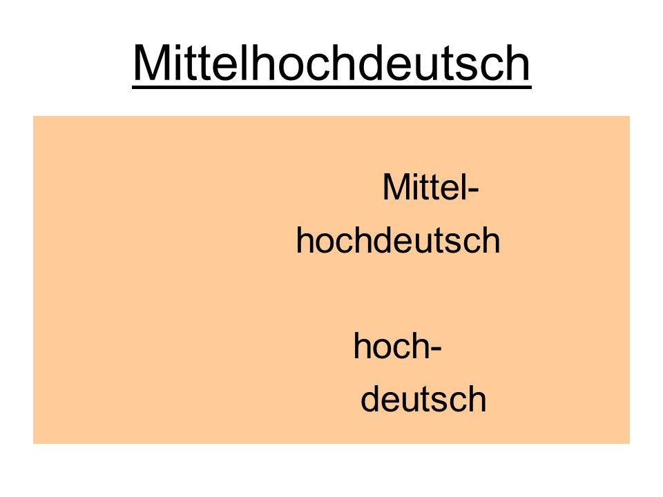 Mittelhochdeutsch Mittel- hochdeutsch hoch- deutsch