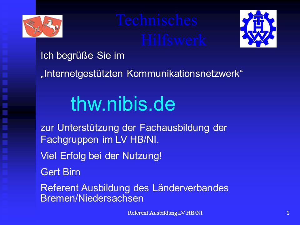 Referent Ausbildung LV HB/NI1 Ich begrüße Sie im Internetgestützten Kommunikationsnetzwerk thw.nibis.de zur Unterstützung der Fachausbildung der Fachgruppen im LV HB/NI.