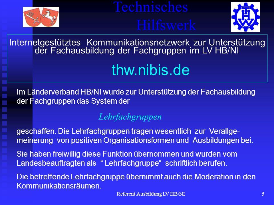 Referent Ausbildung LV HB/NI5 Technisches Hilfswerk Im Länderverband HB/NI wurde zur Unterstützung der Fachausbildung der Fachgruppen das System der Lehrfachgruppen geschaffen.