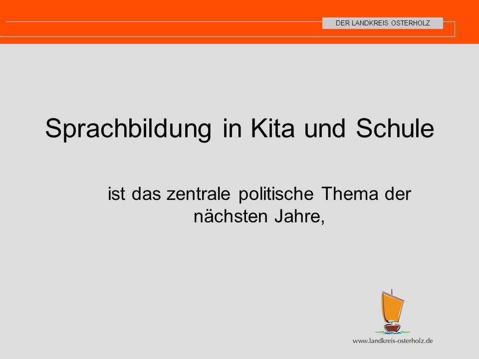 DER LANDKREIS OSTERHOLZ weil, die Chance auf Bildungserfolg größer ist, wenn die Kinder der deutschen Sprache mächtig sind (Chancengerechtigkeit).