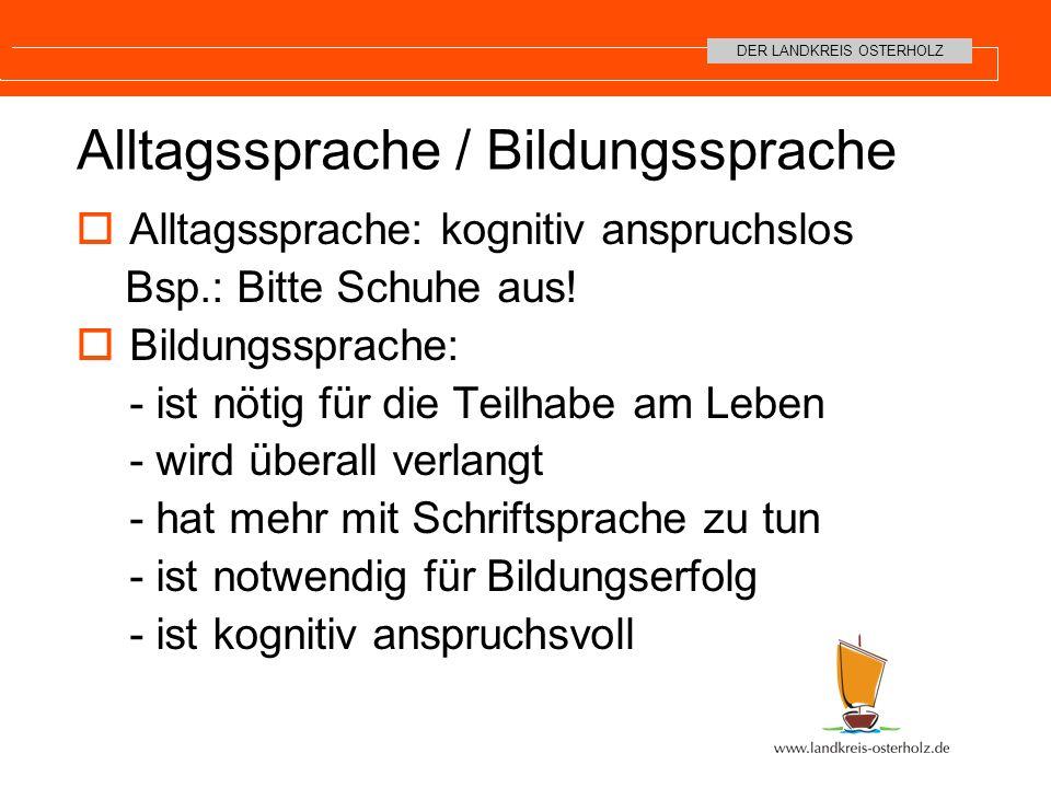 DER LANDKREIS OSTERHOLZ Alltagssprache / Bildungssprache Alltagssprache: kognitiv anspruchslos Bsp.: Bitte Schuhe aus.