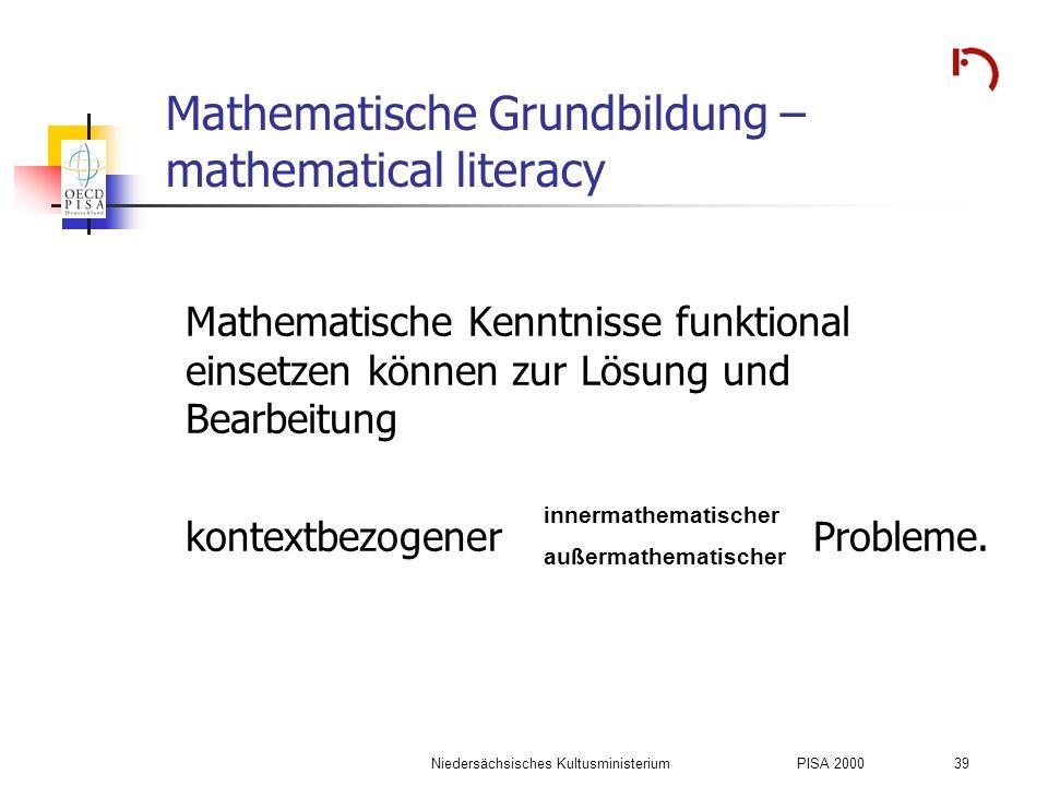 Niedersächsisches KultusministeriumPISA 2000 39 Mathematische Grundbildung – mathematical literacy Mathematische Kenntnisse funktional einsetzen könne