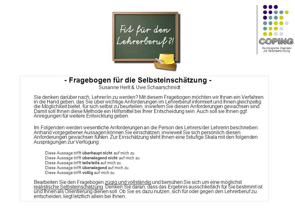 Psychologische Diagnostik und Personalentwicklung - Fragebogen für die Selbsteinschätzung - Susanne Herlt & Uwe Schaarschmidt Sie denken darüber nach, Lehrer/in zu werden.