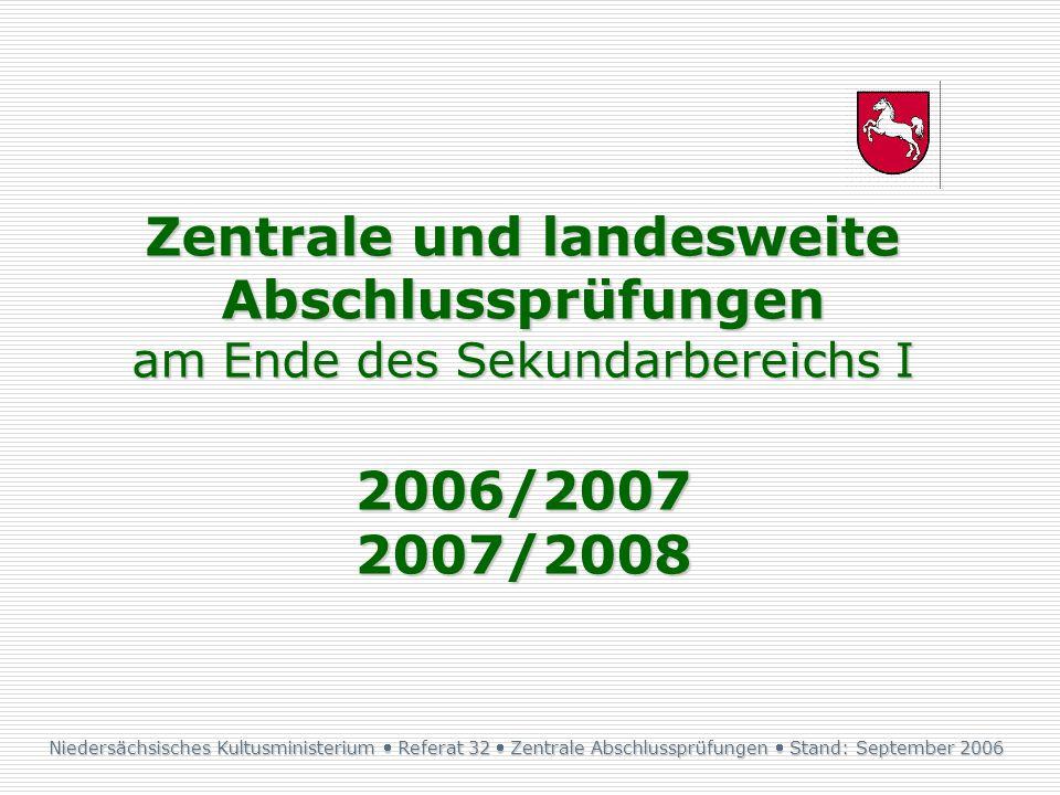 Zentrale und landesweite Abschlussprüfungen am Ende des Sekundarbereichs I 2006/2007 2007/2008 Niedersächsisches Kultusministerium Referat 32 Zentrale