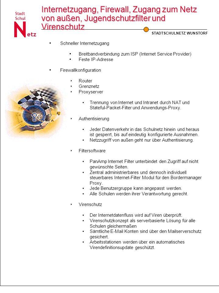 STADTSCHULNETZ WUNSTORF Schul Stadt etz N Internetzugang, Firewall, Zugang zum Netz von außen, Jugendschutzfilter und Virenschutz Schneller Internetzu