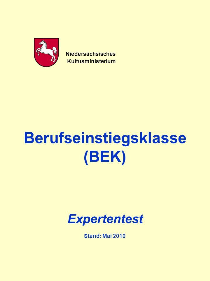 Niedersächsisches Kultusministerium Berufseinstiegsklasse (BEK) Expertentest Stand: Mai 2010