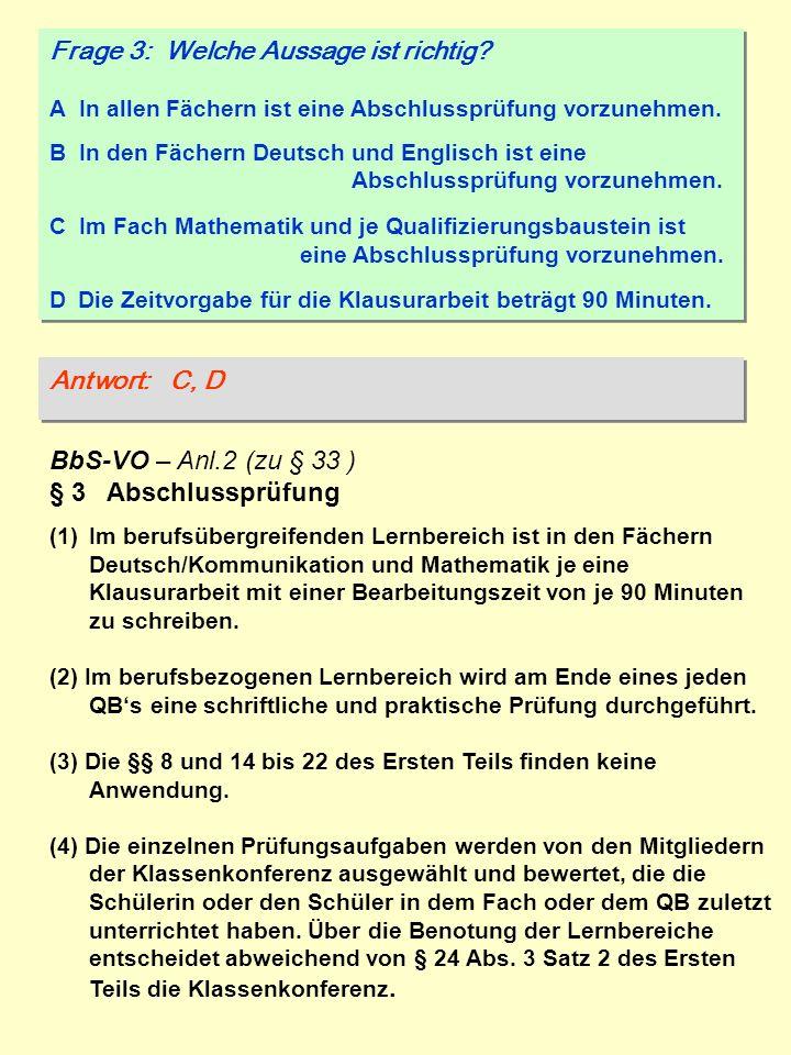 Frage 3: Welche Aussage ist richtig? A In allen Fächern ist eine Abschlussprüfung vorzunehmen. B In den Fächern Deutsch und Englisch ist eine Abschlus