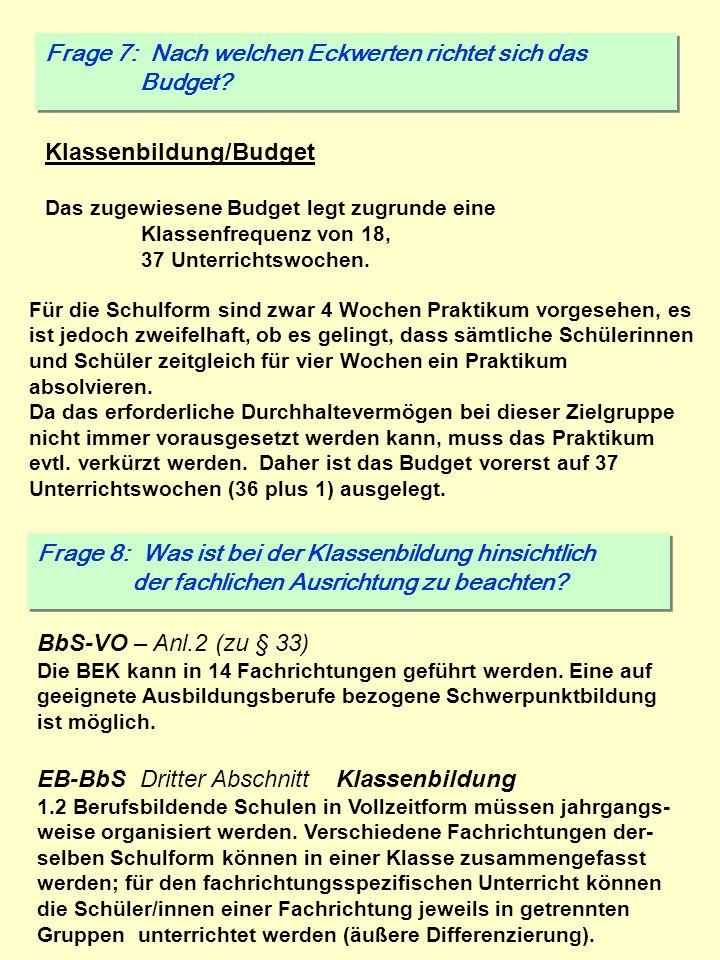 Frage 7: Nach welchen Eckwerten richtet sich das Budget? Frage 7: Nach welchen Eckwerten richtet sich das Budget? Klassenbildung/Budget Das zugewiesen