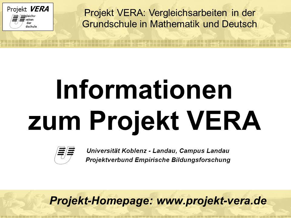 Projekt VERA VERgleichs- Arbeiten in der Grundschule Informationen zum Projekt VERA Universität Koblenz - Landau, Campus Landau Projektverbund Empiris