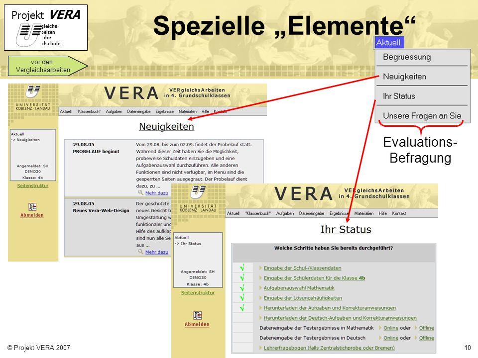 Projekt VERA VERgleichs- Arbeiten in der Grundschule 10© Projekt VERA 2007 Spezielle Elemente Evaluations- Befragung vor den Vergleichsarbeiten