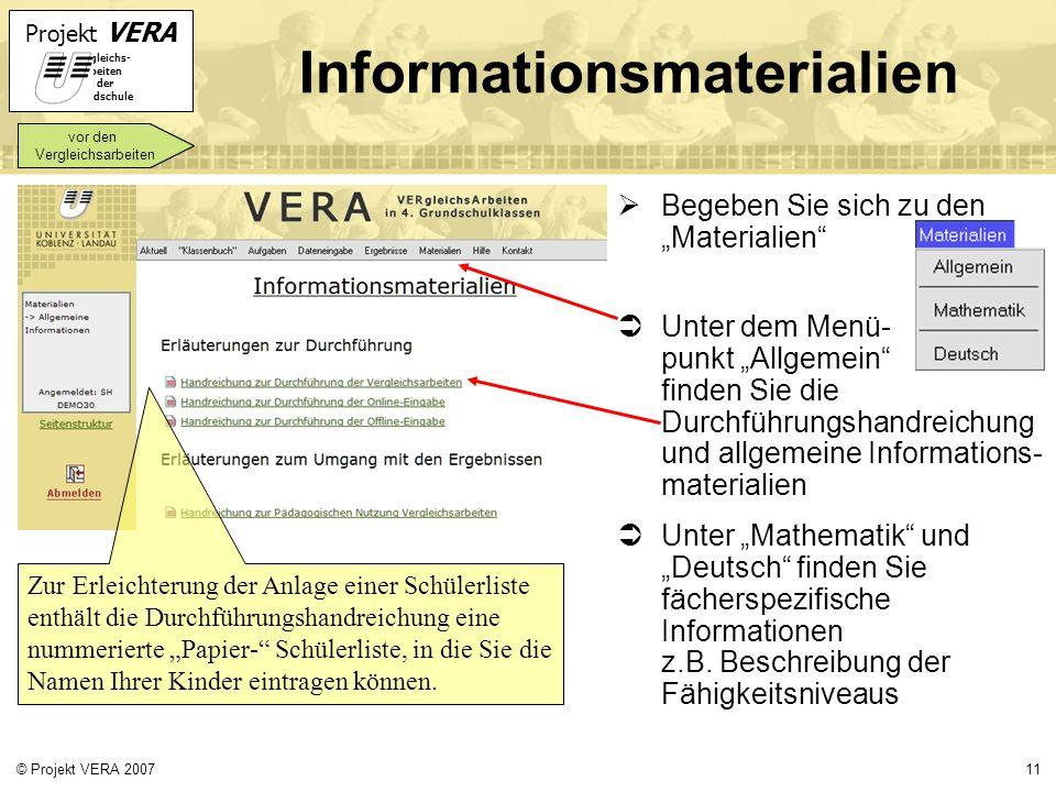 Projekt VERA VERgleichs- Arbeiten in der Grundschule 11© Projekt VERA 2007 Informationsmaterialien Begeben Sie sich zu den Materialien Unter dem Menü-