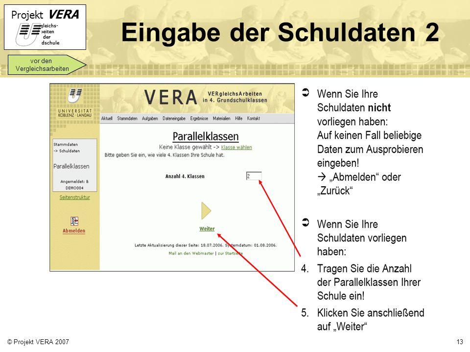 Projekt VERA VERgleichs- Arbeiten in der Grundschule 13© Projekt VERA 2007 Eingabe der Schuldaten 2 vor den Vergleichsarbeiten